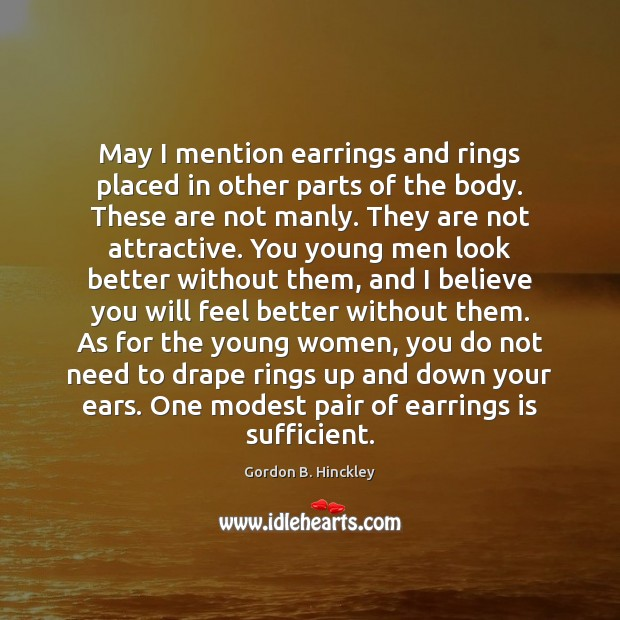 May I mention earrings and rings placed in other parts of the Gordon B. Hinckley Picture Quote