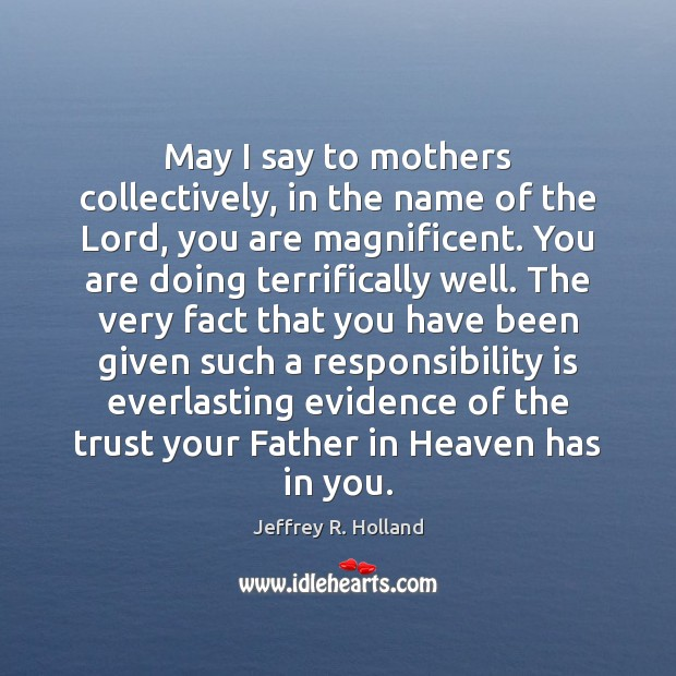 May I say to mothers collectively, in the name of the Lord, Responsibility Quotes Image