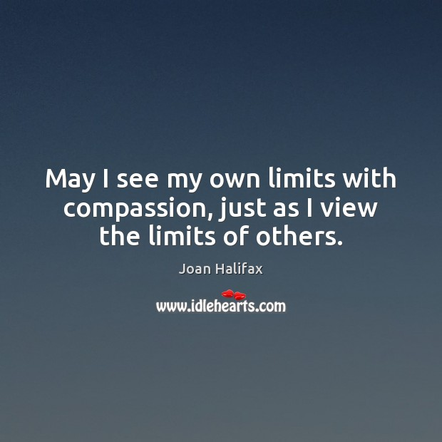 Image, May I see my own limits with compassion, just as I view the limits of others.
