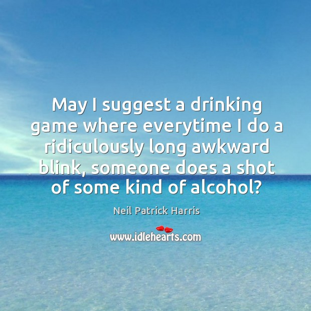 Image, May I suggest a drinking game where everytime I do a ridiculously