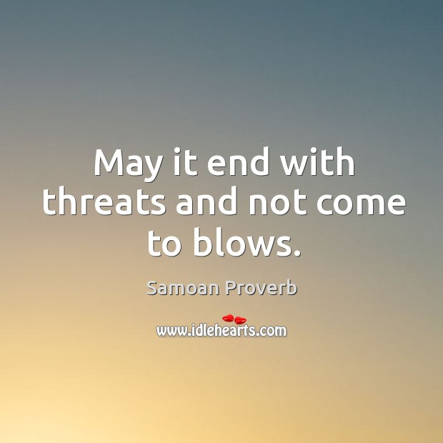 May it end with threats and not come to blows. Samoan Proverbs Image