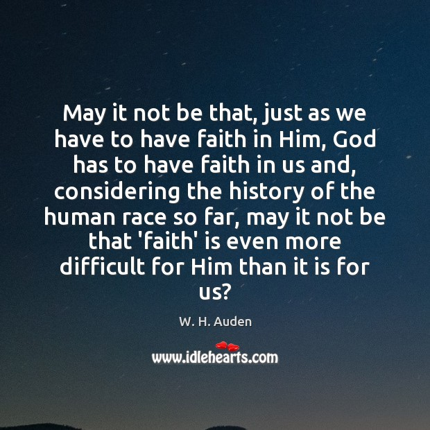 May it not be that, just as we have to have faith Image