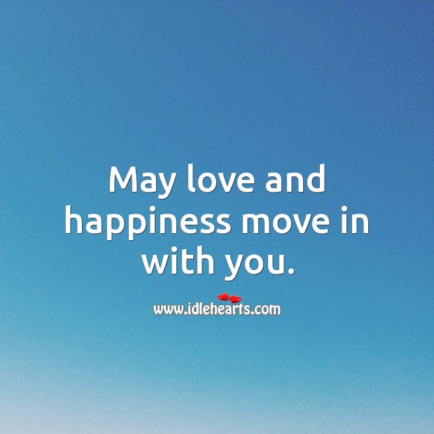 May love and happiness move in with you. Image