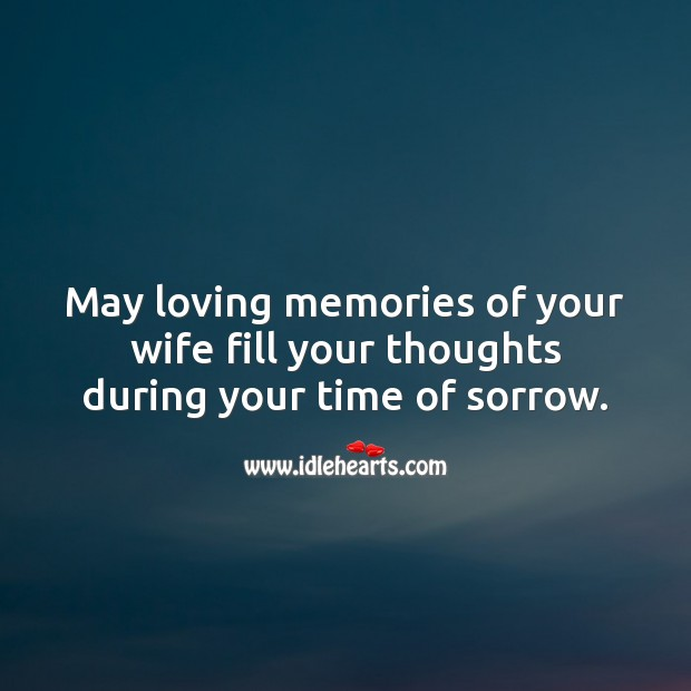 May loving memories of your wife fill your thoughts during your time of sorrow. Sympathy Quotes Image