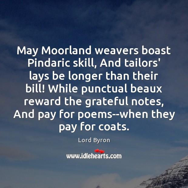 May Moorland weavers boast Pindaric skill, And tailors' lays be longer than Image