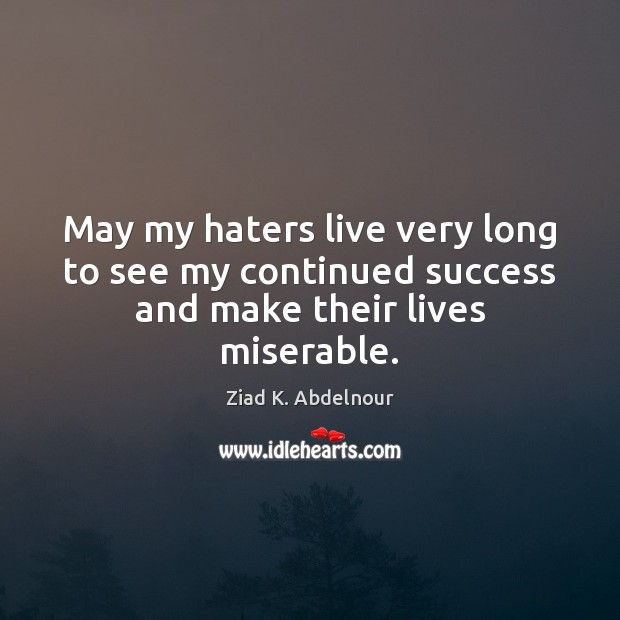 Image, May my haters live very long to see my continued success and make their lives miserable.