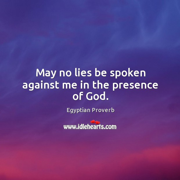 May no lies be spoken against me in the presence of God. Image
