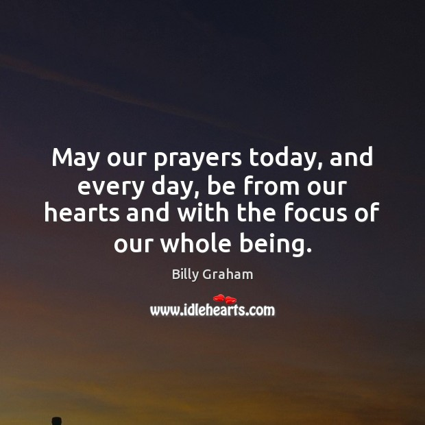 Image, May our prayers today, and every day, be from our hearts and