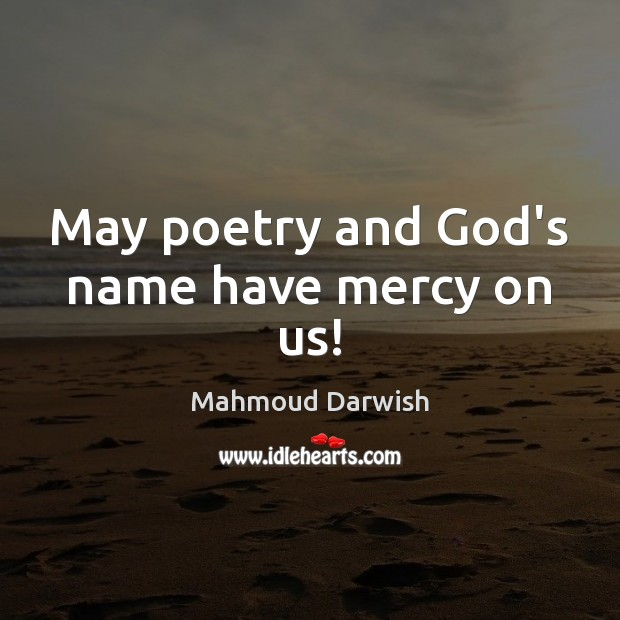 Image, May poetry and God's name have mercy on us!