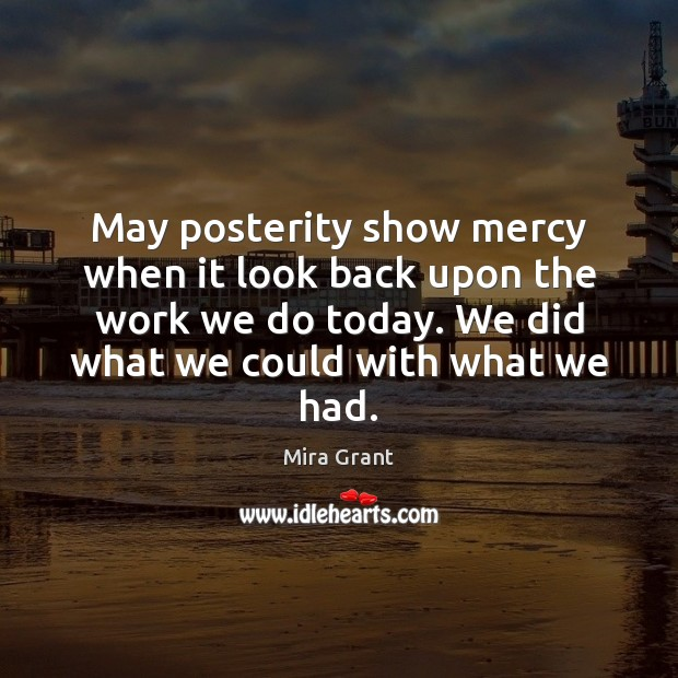 May posterity show mercy when it look back upon the work we Image