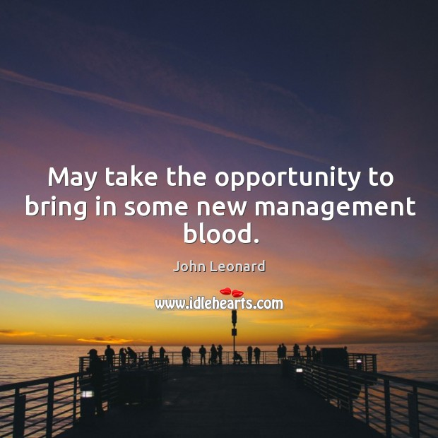 May take the opportunity to bring in some new management blood. Image