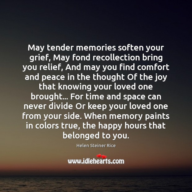 Helen Steiner Rice Picture Quote image saying: May tender memories soften your grief, May fond recollection bring you relief,