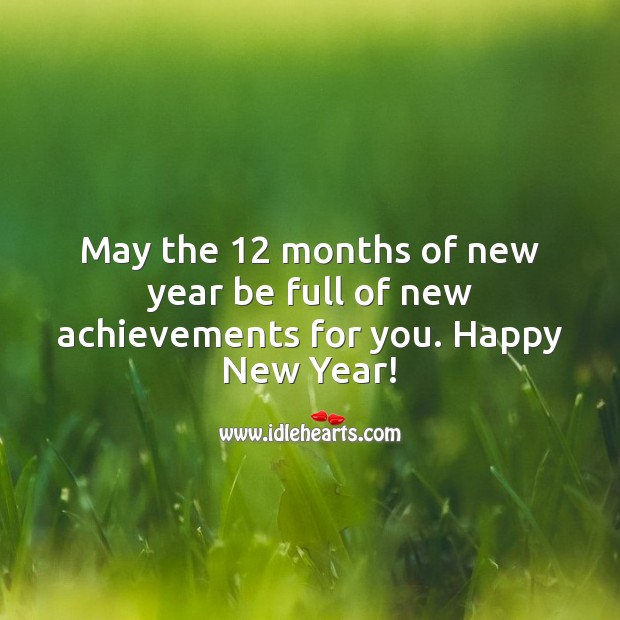 May the 12 months of new year be full of new achievements for you. New Year Quotes Image