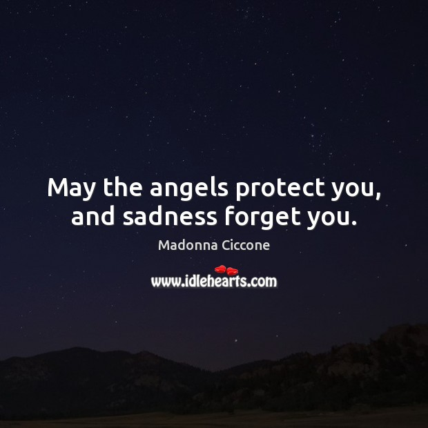 Image, May the angels protect you, and sadness forget you.