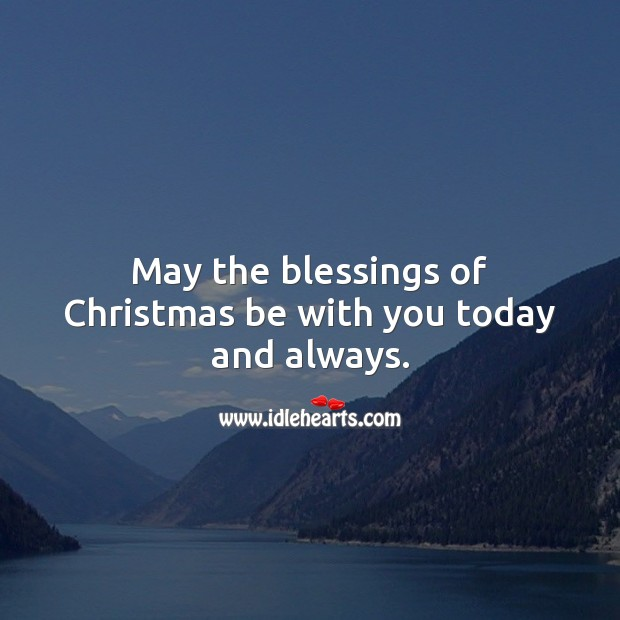 May the blessings of Christmas be with you today and always. Blessings Quotes Image