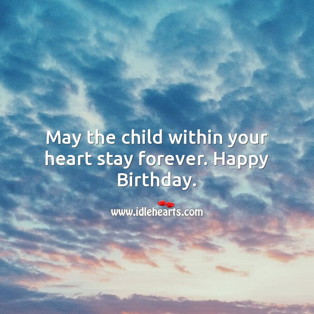 Image, May the child within your heart stay forever.