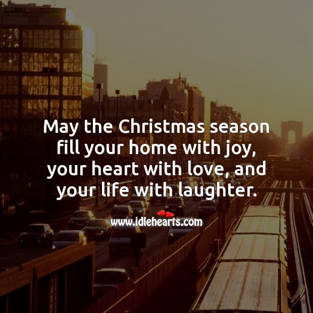 May the Christmas season be filled with joy, love, and laughter. Christmas Quotes Image