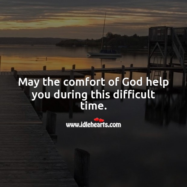 May the comfort of God help you during this difficult time. Help Quotes Image