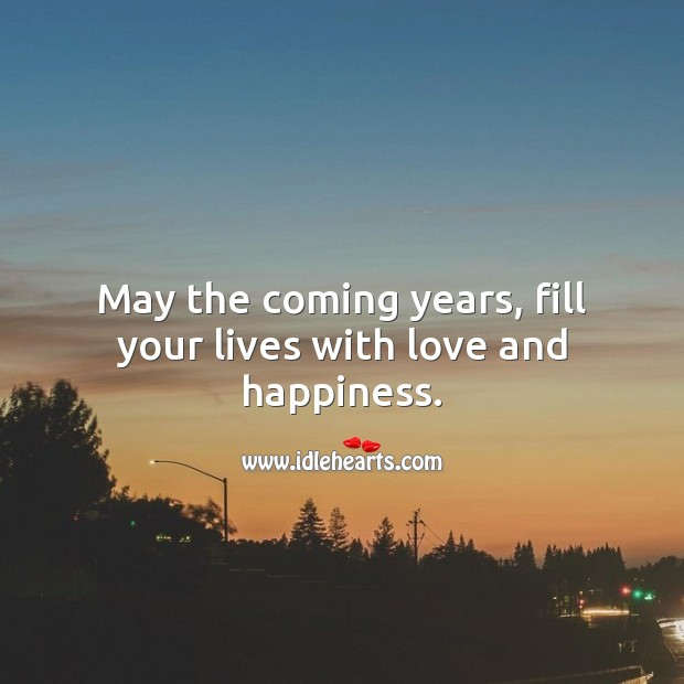 May the coming years, fill your lives with love and happiness. Wedding Messages Image