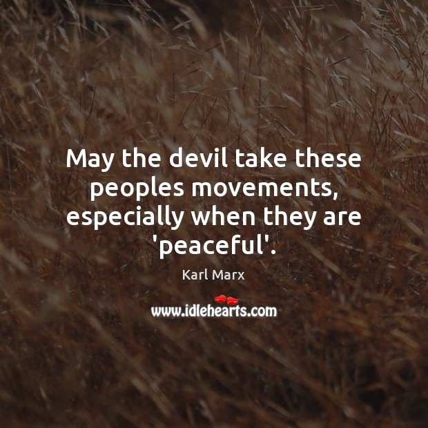 May the devil take these peoples movements, especially when they are 'peaceful'. Image