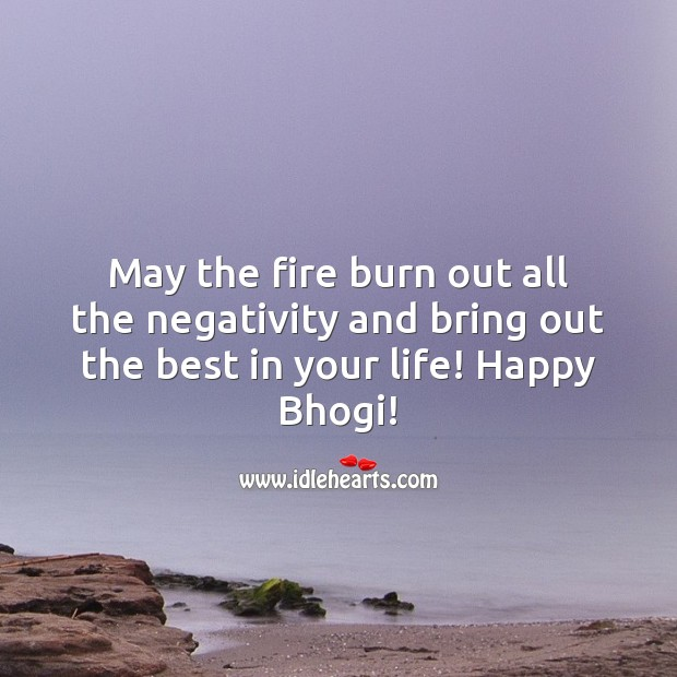 May the fire burn out all the negativity and bring out the best in your life! Happy Bhogi! Bhogi Wishes Image