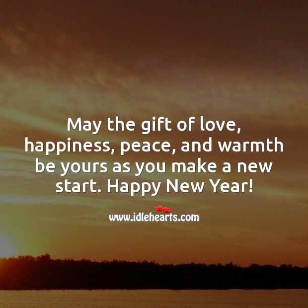 May the gift of love, happiness, peace, and warmth be yours as you make a new start. New Year Quotes Image