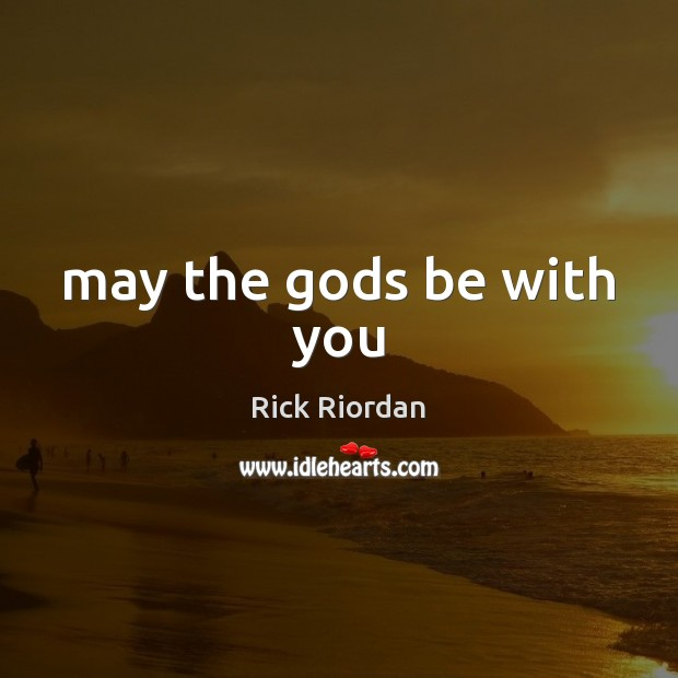 May the Gods be with you Image