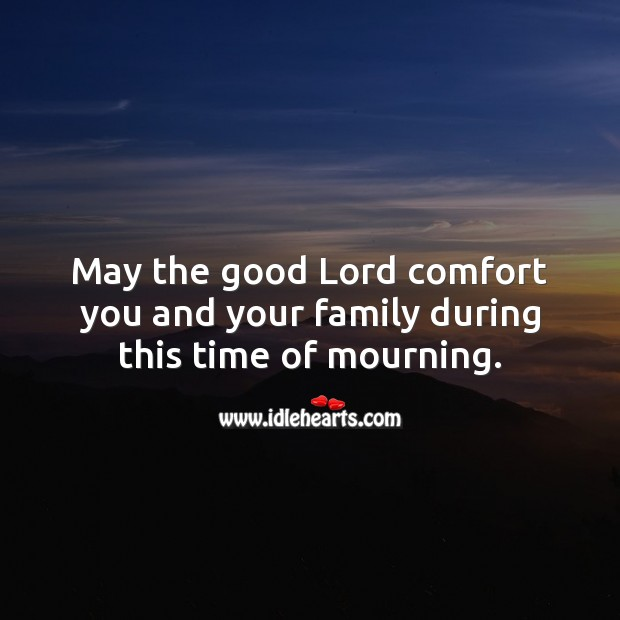 May the good Lord comfort you and your family during this time of mourning. Religious Sympathy Messages Image