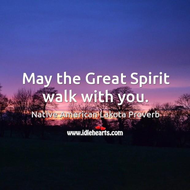 May the great spirit walk with you. Native American Lakota Proverbs Image
