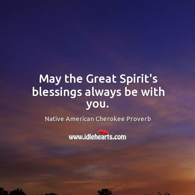May the great spirit's blessings always be with you. Native American Cherokee Proverbs Image