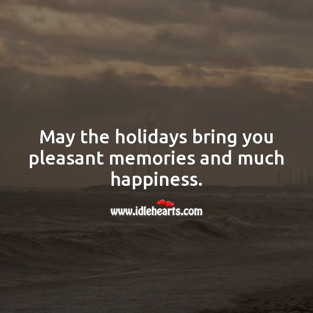 May the holidays bring you pleasant memories and much happiness. Holiday Messages Image