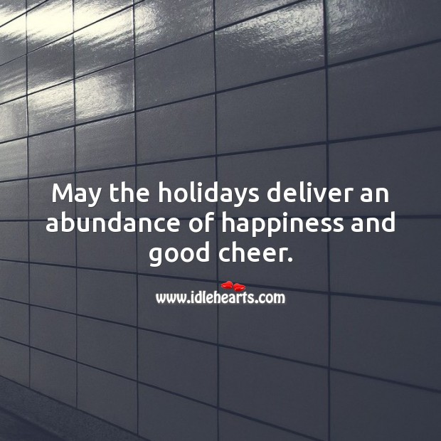 May the holidays deliver an abundance of happiness and good cheer. Holiday Messages Image