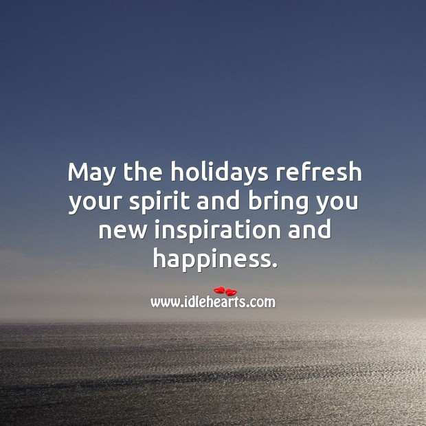 May the holidays refresh your spirit and bring you new inspiration and happiness. Image