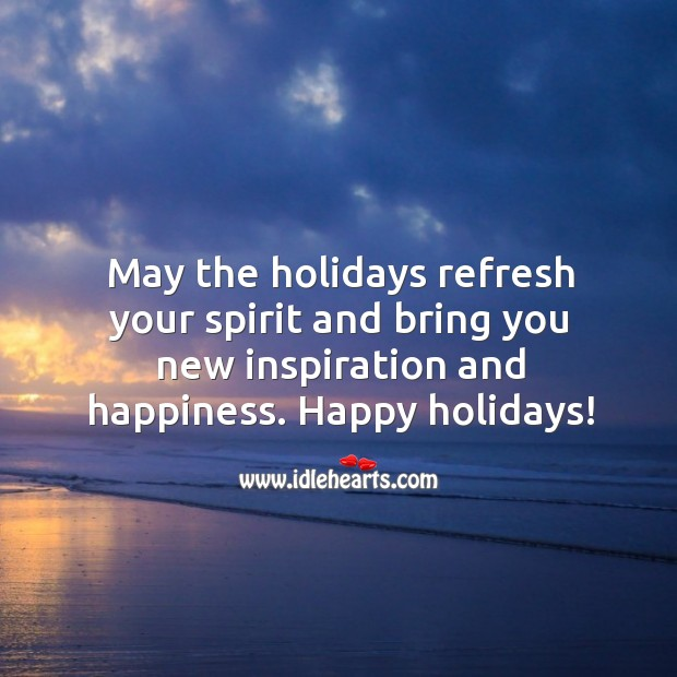 Image, May the holidays refresh your spirit and bring you new inspiration and happiness.
