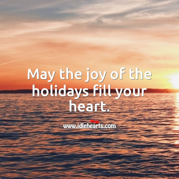 May the joy of the holidays fill your heart. Heart Quotes Image