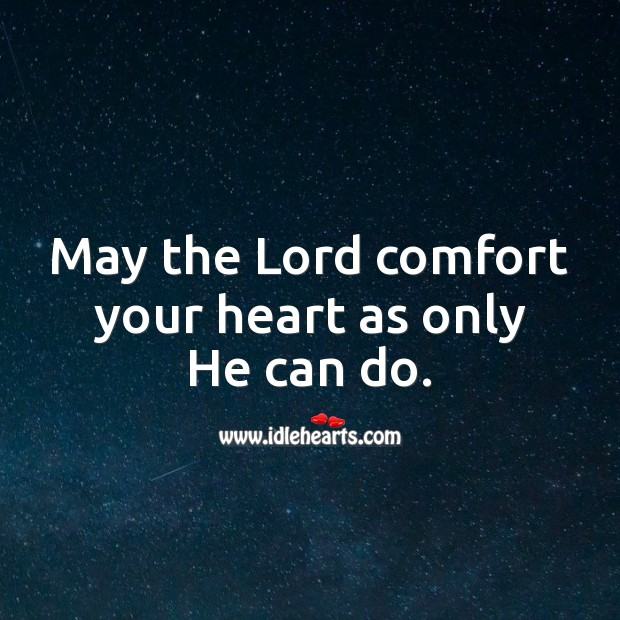 May the Lord comfort your heart as only He can do. Sympathy Messages Image