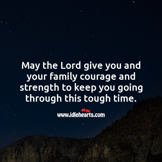 May the Lord give you and your family courage and strength. Sympathy Quotes Image