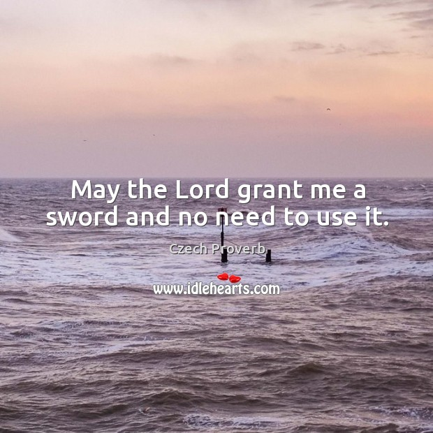 May the lord grant me a sword and no need to use it. Czech Proverbs Image
