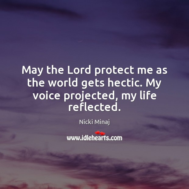 May the Lord protect me as the world gets hectic. My voice projected, my life reflected. Nicki Minaj Picture Quote