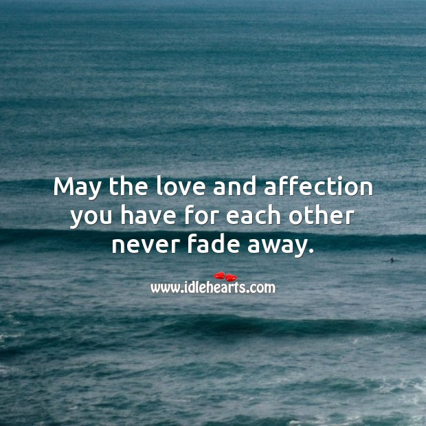 May the love and affection you have for each other never fade away. Marriage Quotes Image