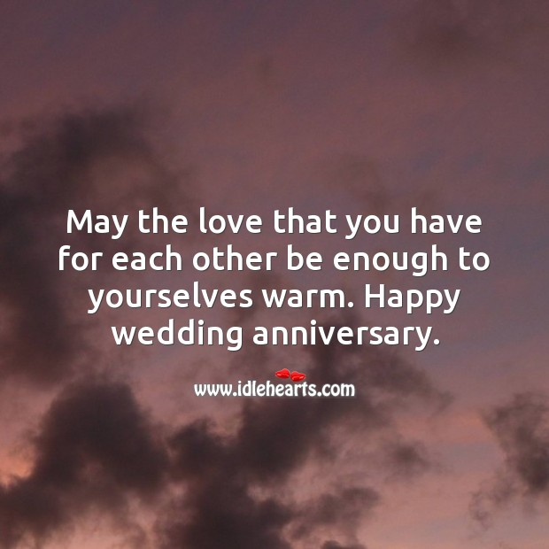 May the love that you have for each other be enough to yourselves warm. Wedding Anniversary Quotes Image