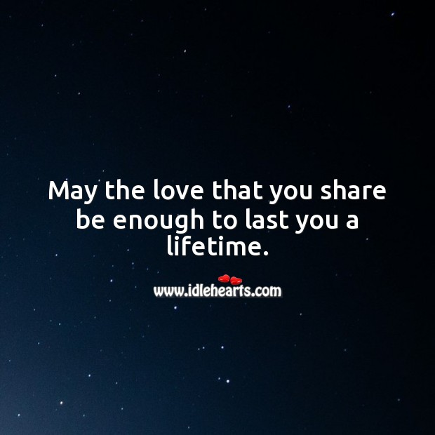 May the love that you share be enough to last you a lifetime. Image