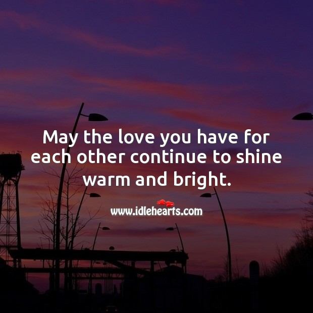 Image, May the love you have for each other continue to shine warm and bright.