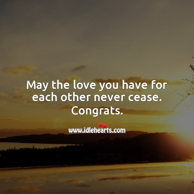 May the love you have for each other never cease. Congrats. Engagement Messages Image
