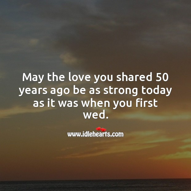 May the love you shared 50 years ago be as strong today as it was when you first wed. Image