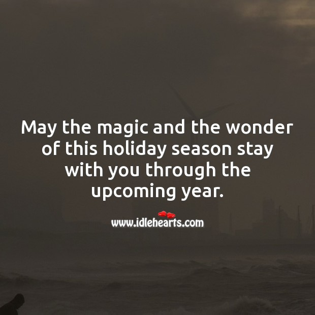 May the magic and the wonder of this holiday season stay with you forever. Holiday Quotes Image