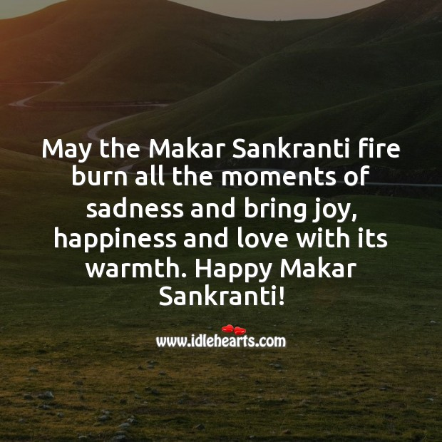 May the Makar Sankranti fire burn all the moments of sadness and bring joy. Makar Sankranti Wishes Image