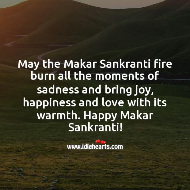 May the Makar Sankranti fire burn all the moments of sadness and bring joy. Makar Sankranti Wishes Image