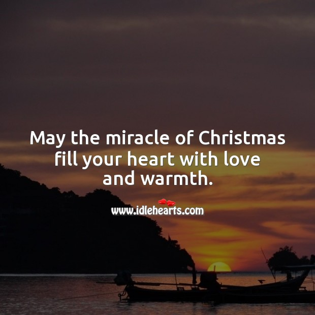 May the miracle of Christmas fill your heart with love and warmth. Christmas Messages Image