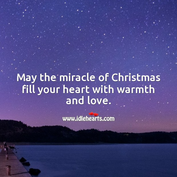 May the miracle of Christmas fill your heart with warmth and love. Christmas Messages Image